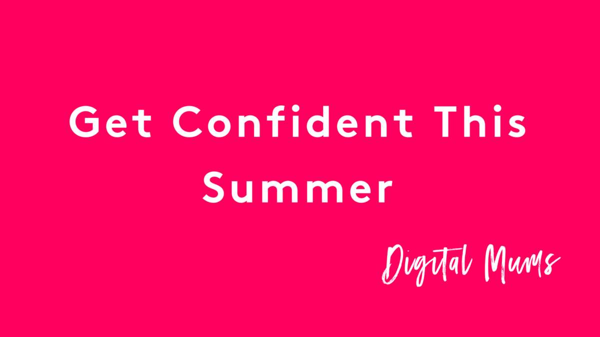 Digital Mums Get Confident This Summer